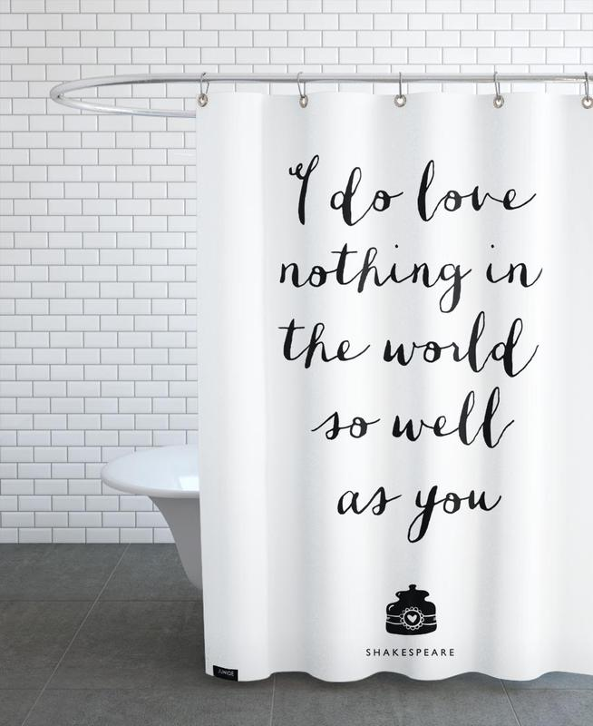 I Do Love Nothing In The World So Well As You Shower Curtain