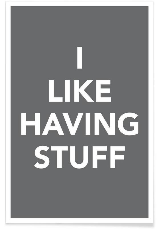 The I Like Having Stuff Poster Poster