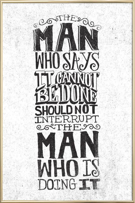 A man who says it cannot be done Poster in Aluminium Frame