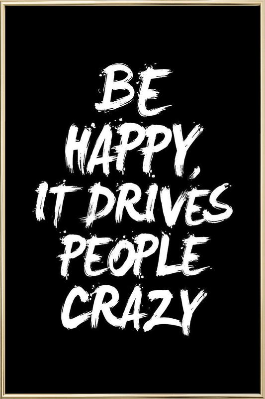 Be Happy It Drives People Crazy Poster in Aluminium Frame