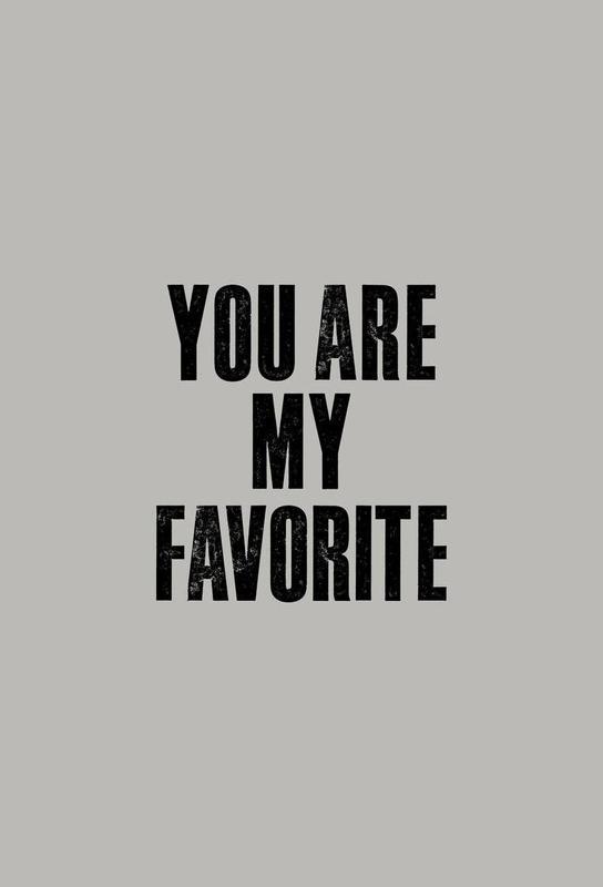 You Are My Favorite alu dibond