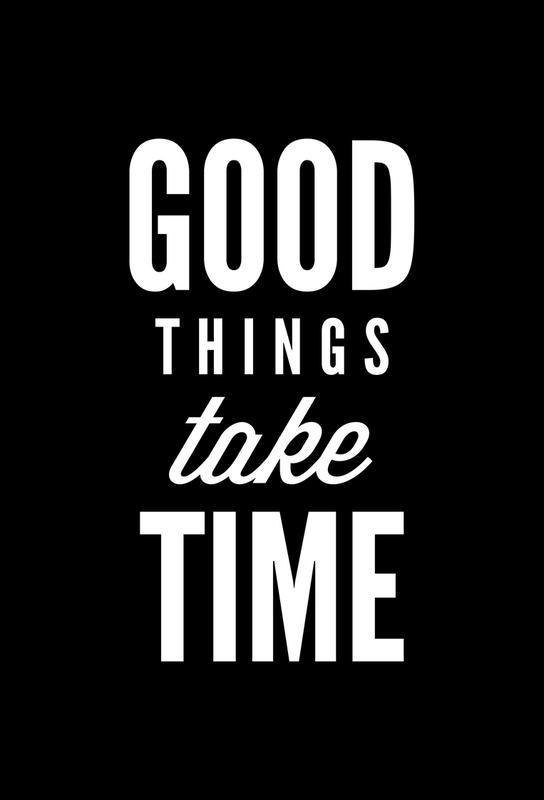 Good Things Take Time Aluminium Print