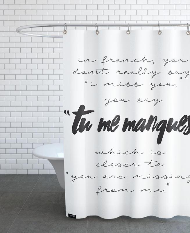 Tu Me Manques Shower Curtain