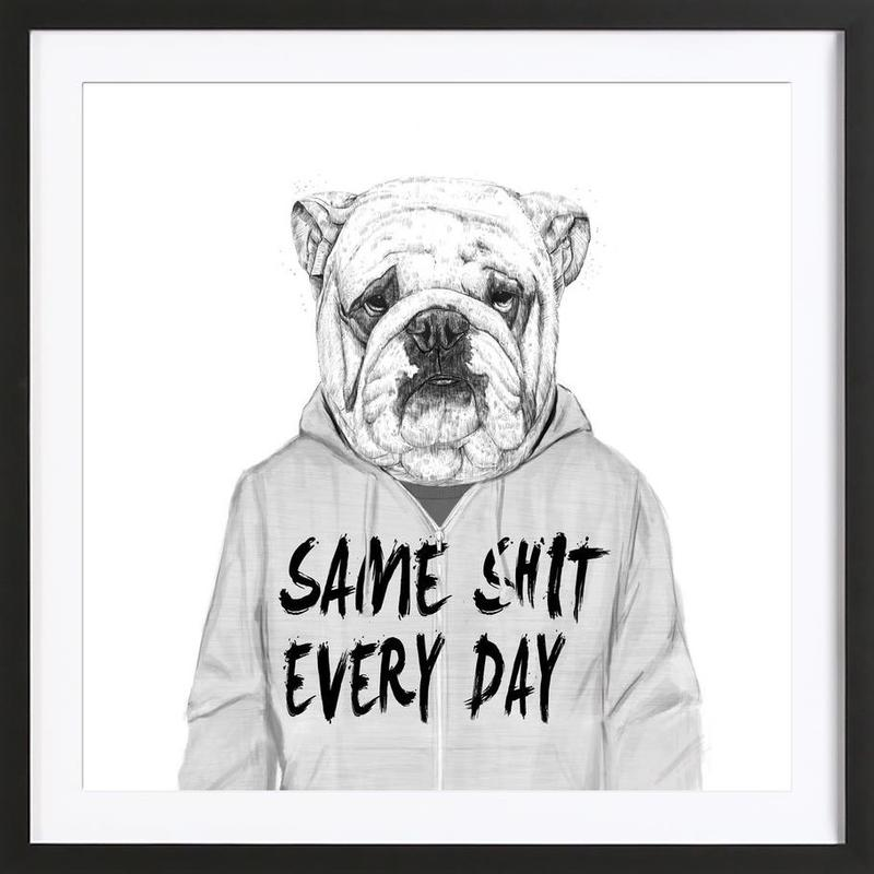 Same shit every day -Bild mit Holzrahmen