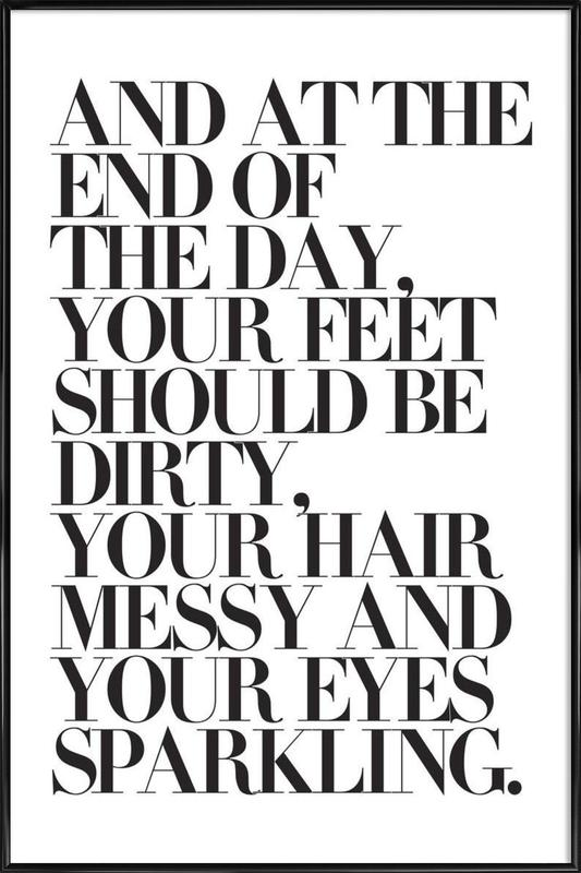 At The End Of The Day Your Feet Should Be affiche encadrée