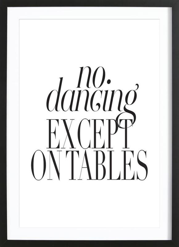 No Dancing Except On Tables Framed Print