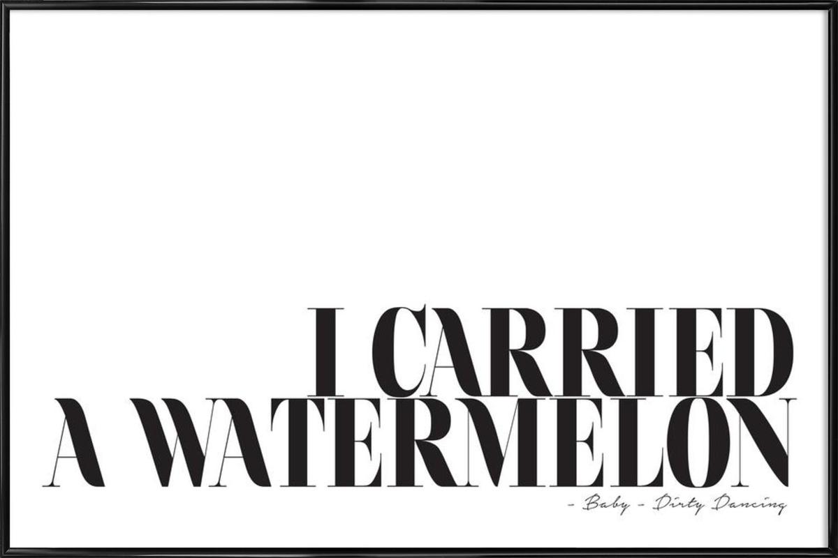 I Carried A Watermelon affiche encadrée