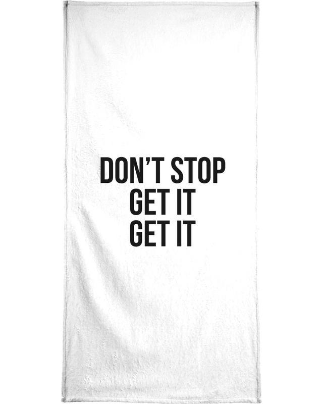 Don't Stop Get It Get It Bath Towel