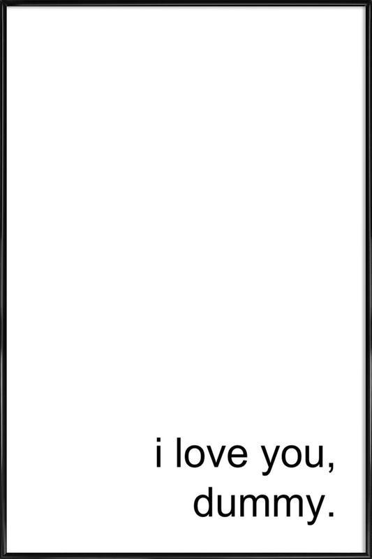 I Love You Dummy ingelijste poster