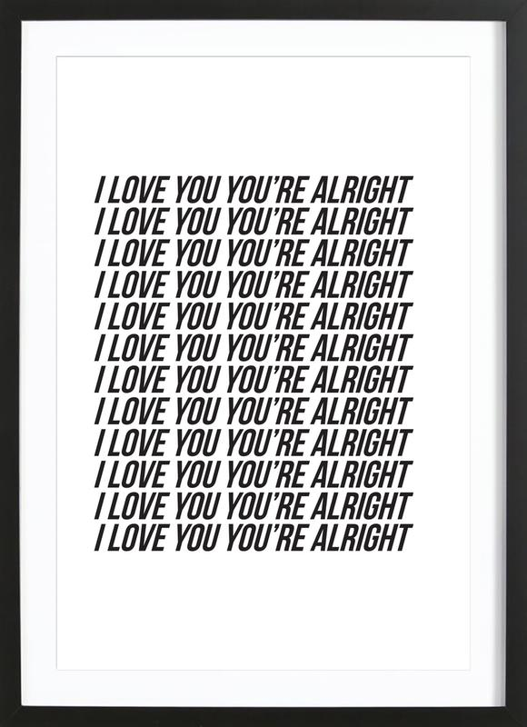 i love you youre alright Framed Print
