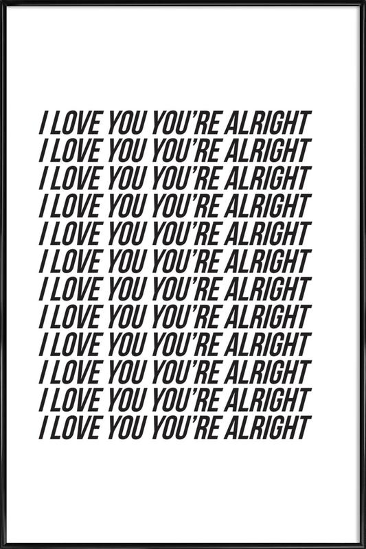 i love you youre alright Framed Poster