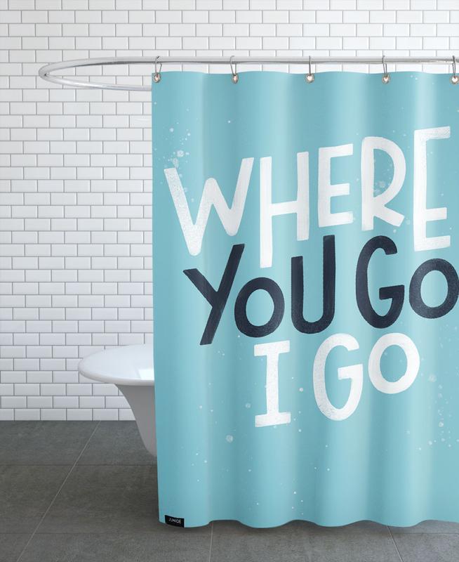 Where You Go I Go Shower Curtain