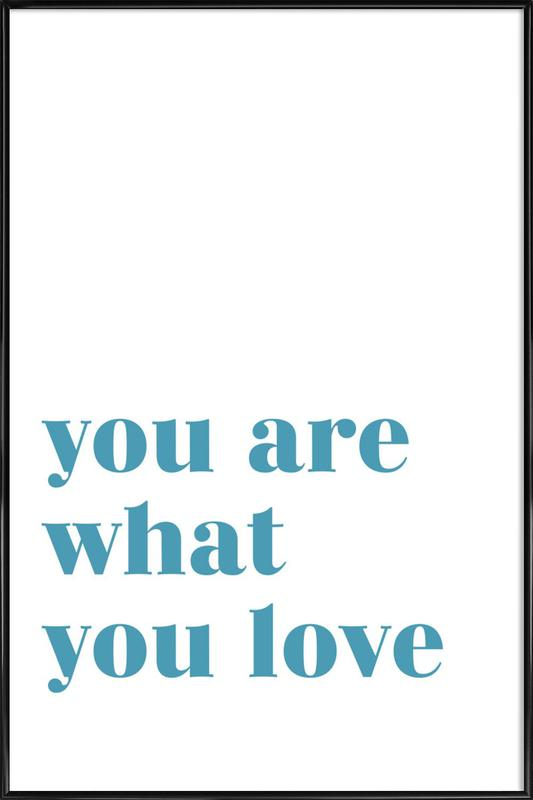 You Are What You Love affiche encadrée