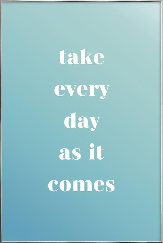 Take Every Day affiche sous cadre en aluminium